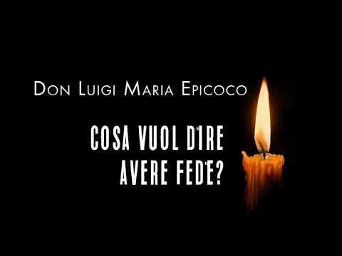 Don Luigi Maria Epicoco -  Che cosa vuol dire avere fede?