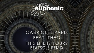Cabriolet Paris feat. Theo - This Life Is Yours (Beatsole Remix)