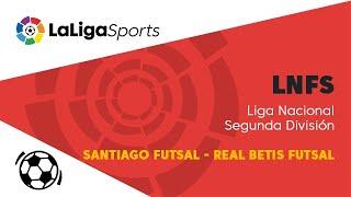 📺 Liga Nacional de Fútbol Sala | Segunda División - Santiago Futsal – Real Betis Futsal