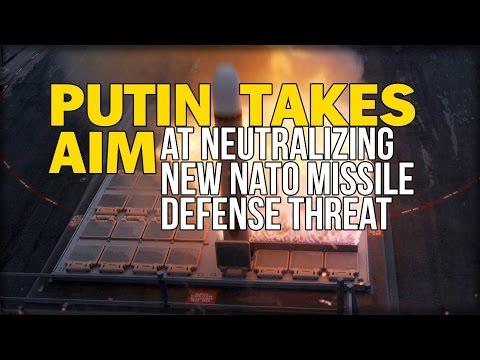 PUTIN TAKES AIM AT NEUTRALIZING NEW NATO MISSILE DEFENSE THREAT