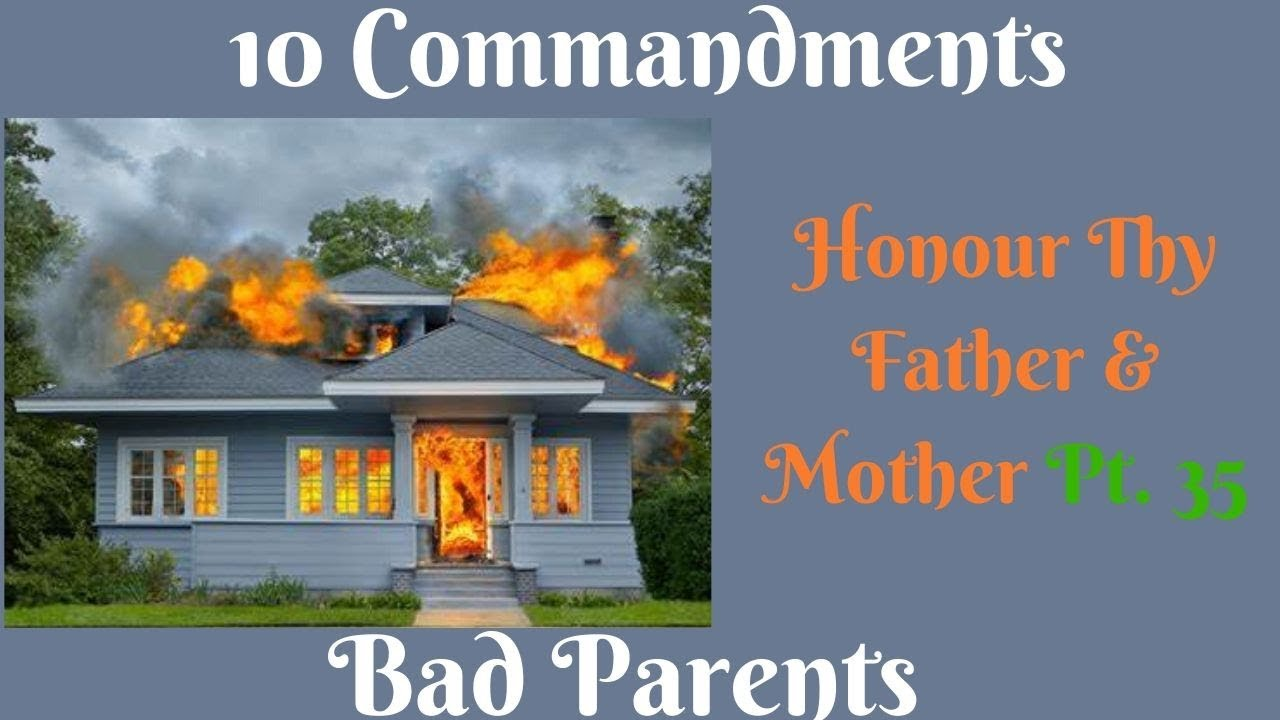 "TEN COMMANDMENTS: HONOUR THY FATHER AND THY MOTHER PT. 35 ""BAD PARENTS"""