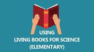 3 Steps for using living books for science (elementary) in 30 seconds