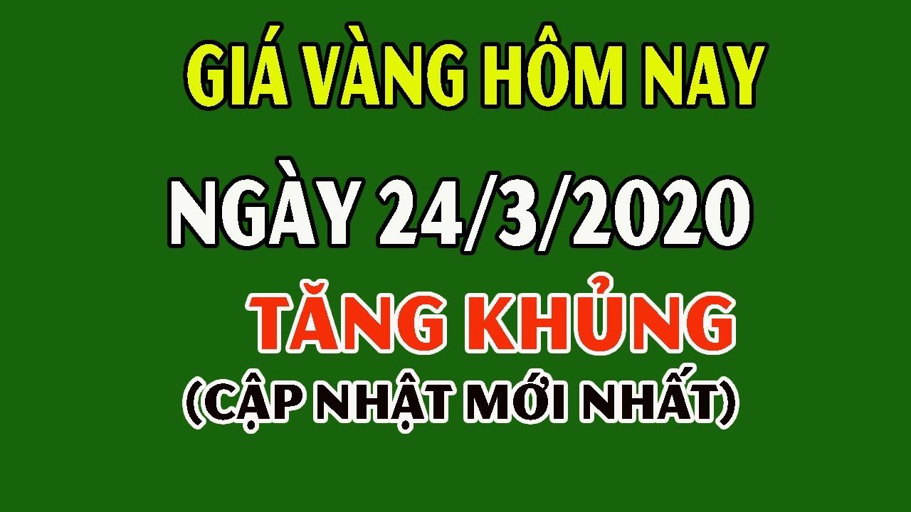 Giá Vàng Hôm Nay 24/3/2020: Giá Vàng 9999 Tăng Khủng, Đô La Tăng Mạnh