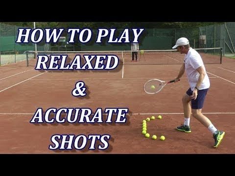 How To Play Relaxed And Accurate Tennis Groundstrokes