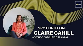 Spotlight on Claire Cahill - Executive Confidence and Leadership Coach @ Accendo Coaching & Training