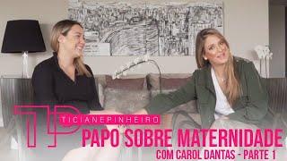 PAPO SOBRE MATERNIDADE COM CAROL DANTAS - PARTE 1 TICI PINHEIRO