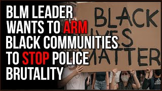 Black Lives Matter Leader Calls To ARM Black Communities To Reduce Incidence Of Police Brutality