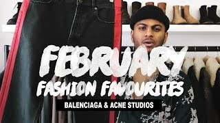February Fashion Favourites (Balenciaga & Acne Studios Pickups)