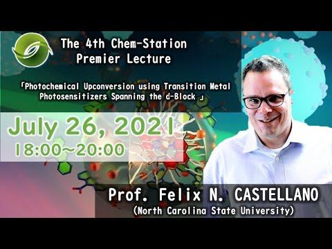 The 4th Chem-Station Premier Lecture: Prof. Felix N. Castellano