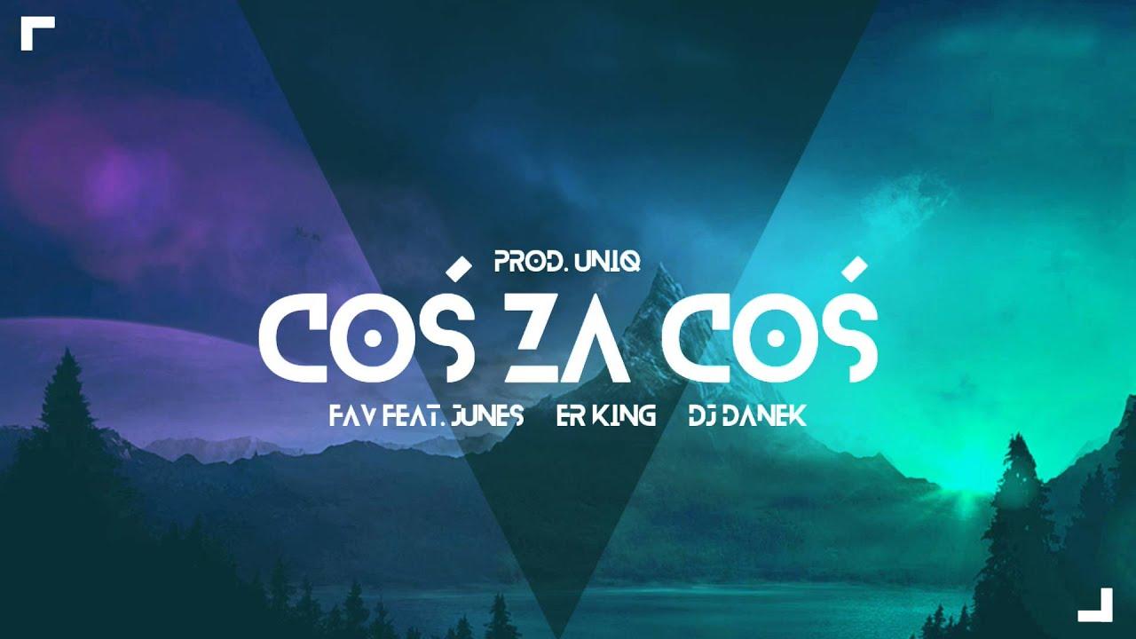 FAV - Coś Za Coś (feat. Junes, Erking, DJ Danek) (prod. Uniq)