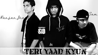 Hindi Rap | Teri Yaad Kyun | Very Sad Heart Touch | Rapping SiD, Ranjan Jha & Sam