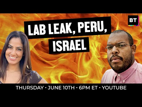 Contradictions of Imperialism: Crackpot Lab Leak Conspiracies, Peru, Palestine & Cop Kamala BS