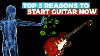 Pandemic Passtime: START PLAYING GUITAR — Top 3 reasons, no matter what your age!