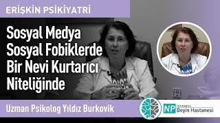 Sosyal Medya Sosyal Fobiklerde Bir Nevi Kurtarıcı Niteliğinde -Uzman Psikolog Yıldız Burkovik