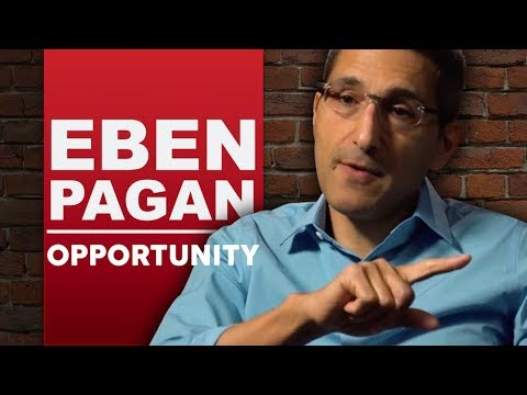 EBEN PAGAN - OPPORTUNITY Part 1/2 - How To Find, Create And Thrive From Opportunities In Your Life