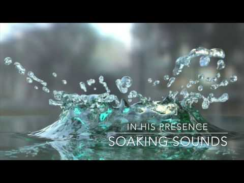 In His Presence // Soaking Sounds