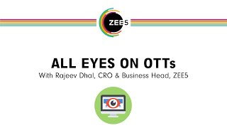 All Eyes On OTTs - With Rajeev Dhal, Chief Revenue Officer and Business Head of ZEE5