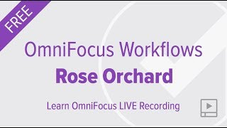 OmniFocus Workflows with Rose Orchard (Featuring OmniFocus 3 for iOS)