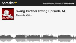 Swing Brother Swing Episode 14 (part 4 of 4, made with Spreaker)