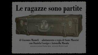 """""""Le ragazze sono partite"""" dal libro di Giacomo Mameli, regia di Sante Maurizi"""