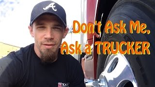 """Don't Ask Me, """"Ask a TRUCKER"""""""