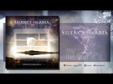 Silence The Aria - 01 Let's Just Not Call This What It Is [official stream]