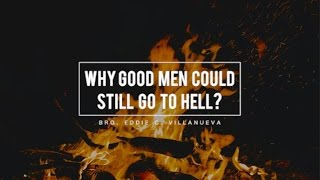 Why Good Man Could Still Go To Hell | Bro. Eddie C. Villanueva