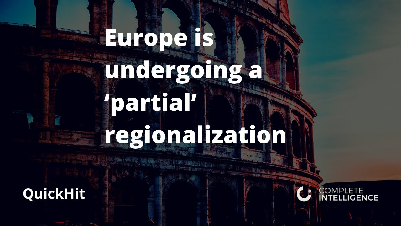 QuickHit: Europe is undergoing a 'partial' regionalization