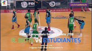 U16M - R. BETIS vs ESTUDIANTES.- Cpto. España Cadete 2018 (BasketCantera.TV)