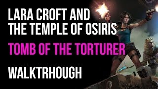 Lara Croft And The Temple Of Osiris Walkthrough Tomb Of The Torturer (+All Red Skulls Locations)