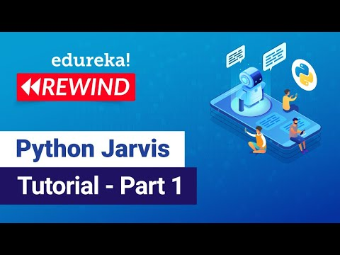 Python Jarvis Tutorial Part - 1 | Python Speech Recognition | Edureka | Deep Learning Rewind