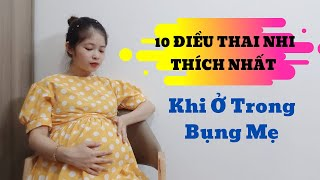 Mẹ Có Biết 10 Điều Nào Thai Nhi Thích Nhất Khi Ở Trong Bụng Mẹ?