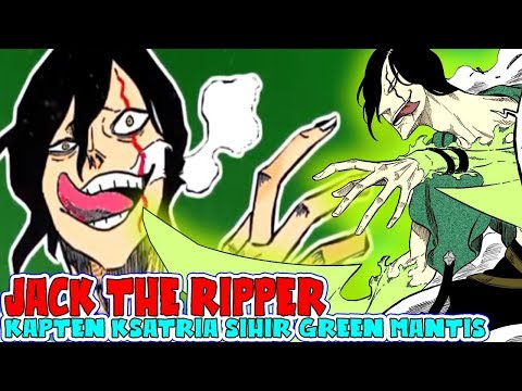 PEMBAHASAN BLACK CLOVER 173, Hebatnya Jack The Ripper Kapten Ksatria Sihir Green Mantis