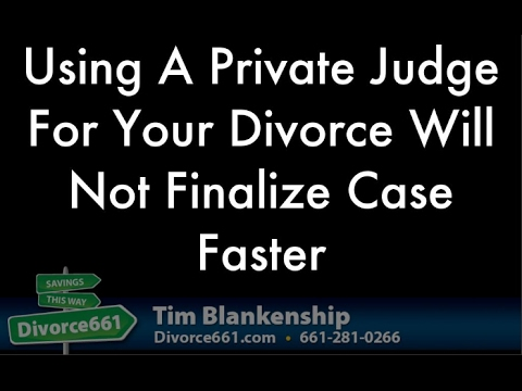 Using Private Judge For California Divorce Won't Finailize Case Faster
