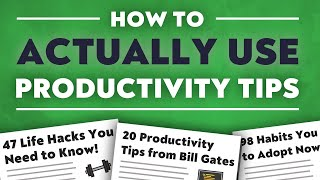 How to USE Productivity Advice (Instead of Just Consuming It)
