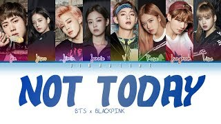 "How Would BTS and BLACKPINK sing ""NOT TODAY""by BTS(Color Lyrics Eng/Rom/Han)(FANMADE)"