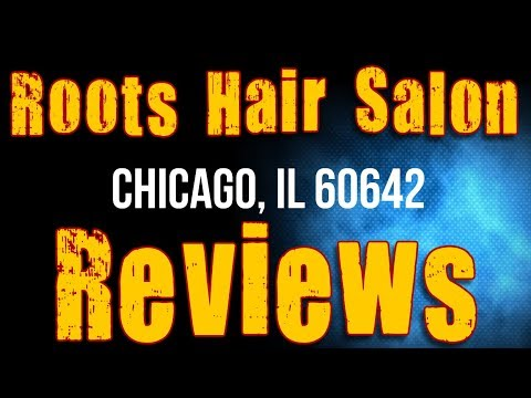 Roots Hair Salon Chicago IL 60642 Reviews (312) 666-6466