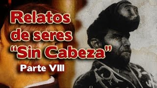 "Relatos de seres ""Sin Cabeza""-Parte Final"