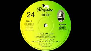 "10"" Hughie Izachaar/Reggae On Top All Stars - Pay To Live/Pay to Dub"
