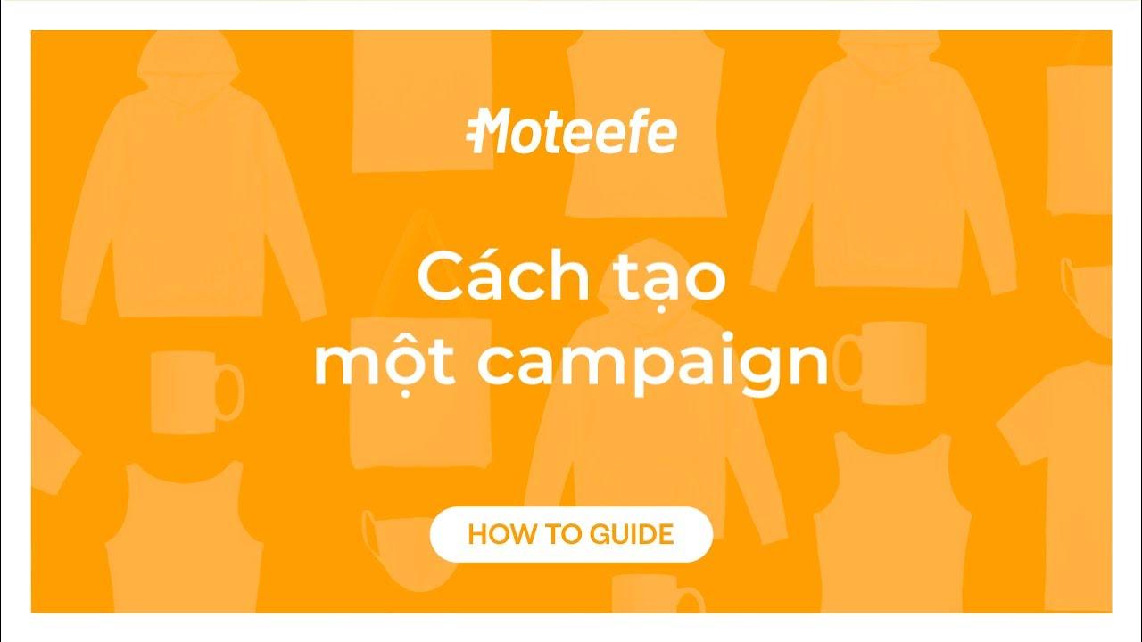 Cách tạo một campaign | Moteefe Academy