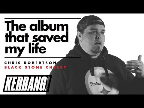 Black Stone Cherry's Chris Robertson: The Album That Saved My Life | Kerrang!