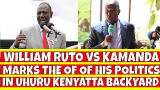 William Ruto Outburst on Maina Kamanda Marks The Ends Of His Politics in Uhuru Kenyatta Backyard