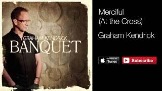 Graham Kendrick - Merciful (At The Cross Where Jesus Suffered)