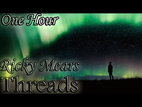 Ricky Mears - Threads (One Hour LOOP)