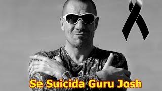 ¡¡¡¡¡Muere Guru Josh!!!!!!