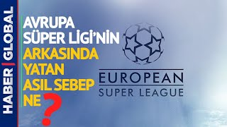 Avrupa Süper Ligi'nin Arkasında Yatan Asıl Sebep Ne? İşte Detaylar