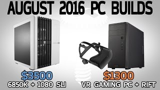$3500 Ultimate 1080 SLI System & $1300 VR Gaming PC + Rift - August 2016 Builds