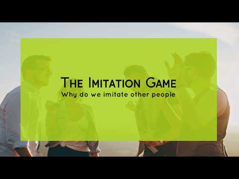 Body Language: The (psychological) Imitation Game - Why do we imitate other people (part 1)