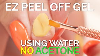 Remove Gel Polish from Natural Nails with Water! No Acetone EZ Peel Off Gel Polish