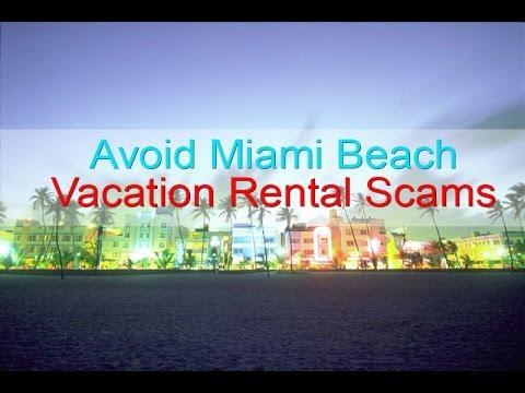 MUST WATCH - Avoid Miami Beach Vacation Rental Scams & Fraud - South Beach House Rentals Lease